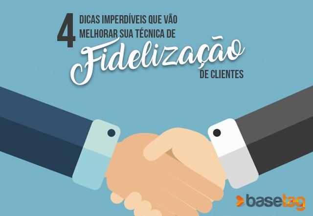 4 Dicas imperdíveis para fidelizar seus clientes